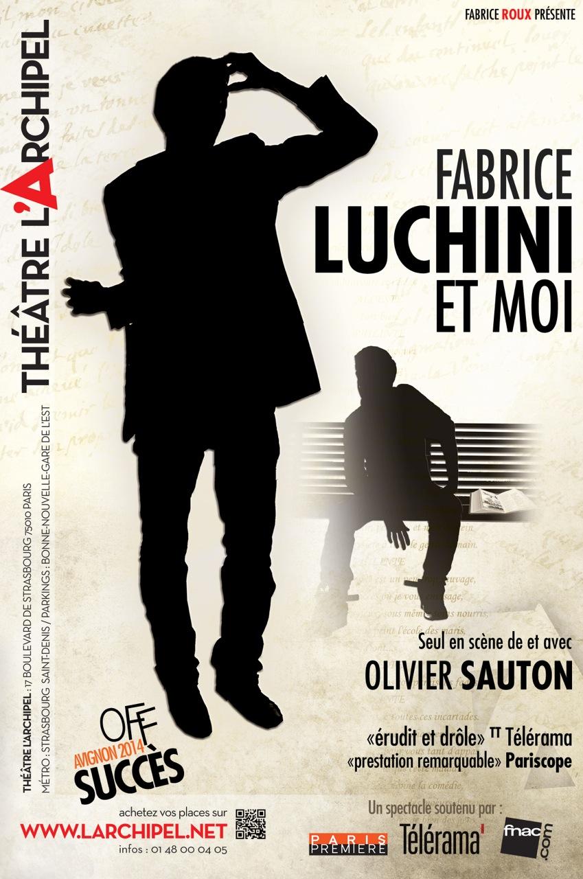 affiche-spectacle-Fabrice-Luchini-et-moi-de-et-avec-Olivier-Sauton-comédien-au-Théâtre-LArchipel-Paris-humour-succès-Off-Festival-Avignon-2014