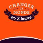 Changer le monde en deux heures