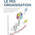 Le mix organisation : Et si l'entreprise mobilisait enfin l'énergie naturelle de l'autonomie